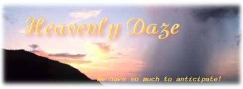 Heavenly Daze - We have so much to anticipate!